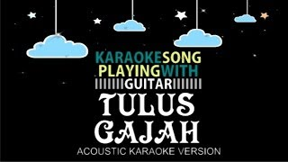 TULUS - GAJAH (ACOUSTIC KARAOKE VERSION)