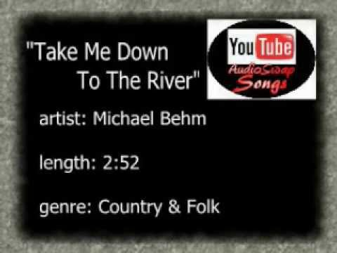 Michael Behm - Take Me Down To The River