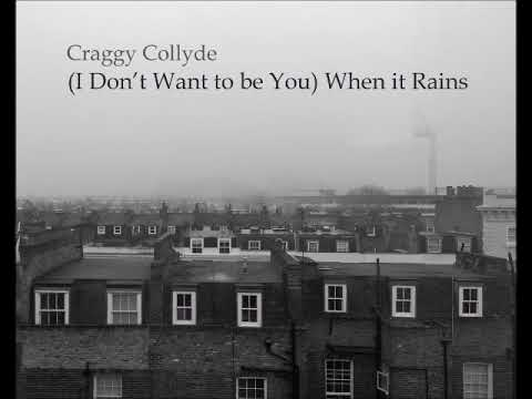 Craggy Collyde - Craggy Collyde - (I Don't Want to be You) When it Rains