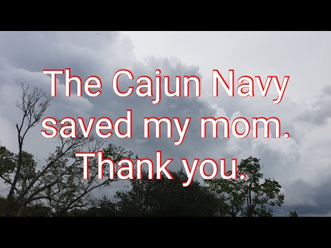 The Cajun Navy saved my mom. Thank you.