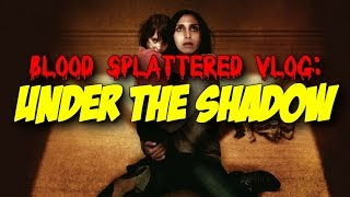 Under The Shadow (2016) - Blood Splattered Vlog (Horror Movie Review)