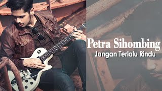 Video Petra Sihombing - Jangan Terlalu Rindu [Official Video Lyric] MP3, 3GP, MP4, WEBM, AVI, FLV Agustus 2018