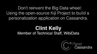 Using The Open-Source Kiji Project To Build A Personalization Application On Cassandra