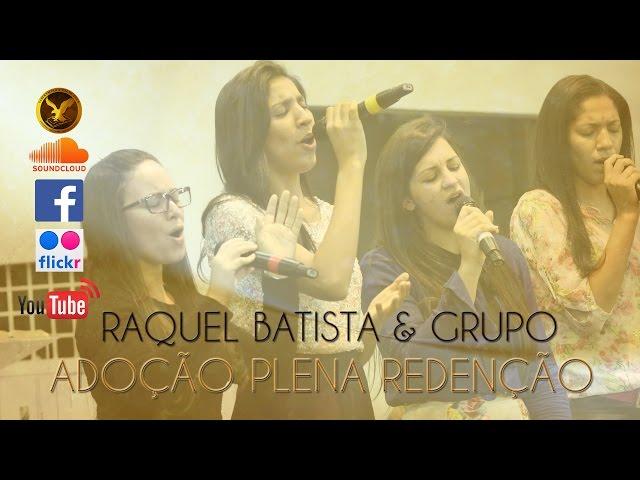 Raquel Batista & Grupo - Adoção Plena Redenção