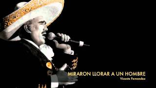 Video Vicente Fernandez - Miraron Llorar A Un Hombre MP3, 3GP, MP4, WEBM, AVI, FLV Agustus 2019
