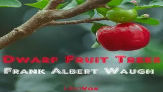 Dwarf Fruit Trees | Frank Albert Waugh | Gardening, Nature, Reference | Audio Book | English | 1/2