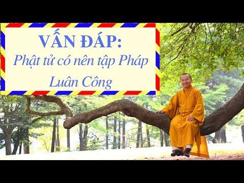 Phật tử có nên tập Pháp Luân Công | Thích Nhật Từ