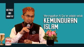 Meninggalkan Al Qur'an Adalah Penyebab Kemunduran Islam || Ustadz Adi Hidayat Lc MA