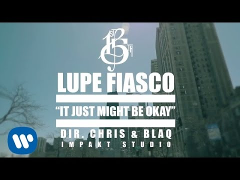 Lupe Fiasco  - It Just Might Be Ok