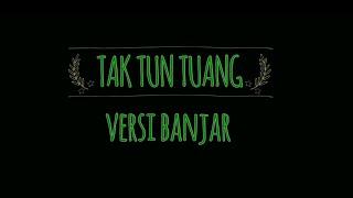 Tak Tuntuang Versi Bahasa Banjar