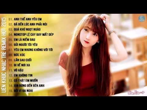 Liên Khúc Nhạc Trẻ Hay Nhất 2015 - Nhạc Trẻ Remix Hot Nhất 2015