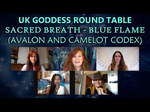 UK Goddess Round Table - Sacred Breath - Blue Flame (Avalon and Camelot Codex)