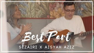 Video Sezairi x Aisyah Aziz - Best Part - Daniel Caesar Cover MP3, 3GP, MP4, WEBM, AVI, FLV Juli 2018