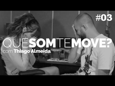 Que Som Te Move? Thiago Almeida