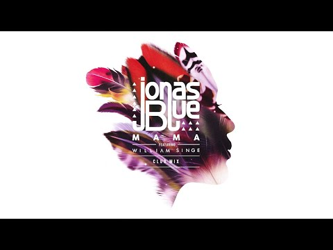 Jonas Blue - Mama (Club Mix) ft. William Singe (видео)