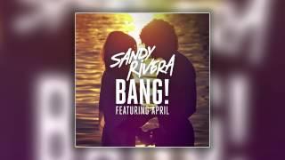 Sandy Rivera feat. April - BANG! (Kings Of Tomorrow ReVox Mix) [Cover Art]