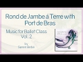 Rond de Jambe á Terre with Port de Bras - Music for Ballet Class Vol.2