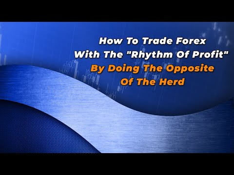 "How To Trade Forex With The ""Rhythm Of Profit"" By Doing The Opposite Of The Herd"