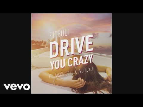 Pitbull - Drive You Crazy (feat. Jason Derulo and Juicy J) lyrics