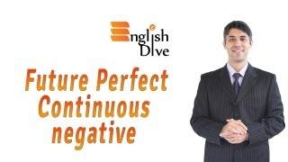Future Perfect Continuous Negative