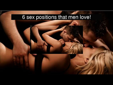 Video 6 sex positions that men love! download in MP3, 3GP, MP4, WEBM, AVI, FLV January 2017
