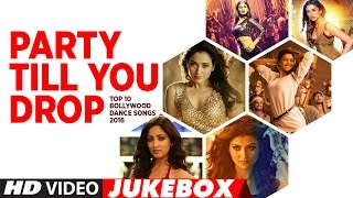 Party Till You Drop - Top 10 Bollywood Dance Songs 2016 | Best Bollywood Party Dance Songs 2016 | Video
