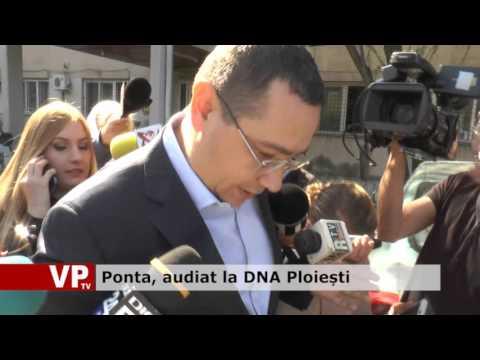 Ponta, audiat la DNA Ploiești
