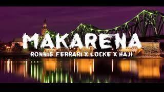 Download Lagu MAKARENA - Ronnie Ferrari x Locke x Haji Mp3