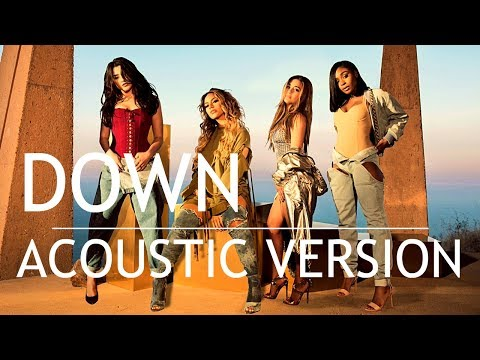 Fifth Harmony - Down (Acoustic Version) - [Summer Edit]