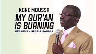 "Video ""Qur'an-ku Terbakar Sendiri Bukti Tuhanku Palsu"" | Kone Moussa MP3, 3GP, MP4, WEBM, AVI, FLV September 2017"
