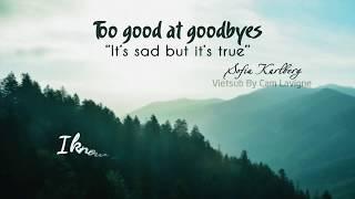 Video [Vietsub + Lyrics] Too Good At Goodbyes - Sofia Karlberg | Sam Smith Cover MP3, 3GP, MP4, WEBM, AVI, FLV Agustus 2018