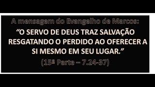 O EVANGELHO DE MARCOS (15ª PARTE) - Mc 7.23-37