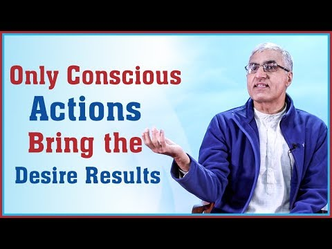 (Only Conscious Actions Bring the Desired Results 11 minutes.)