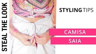 Styling Tip: Camisa Saia | Steal The Look Styling Tips