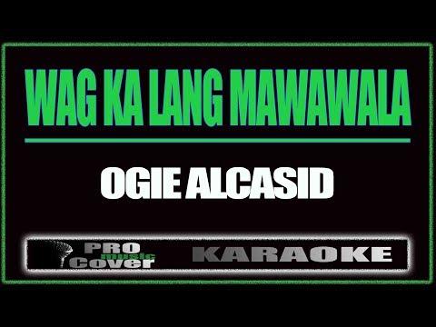 Wag Ka Lang Mawawala - OGIE ALCSID (KARAOKE)