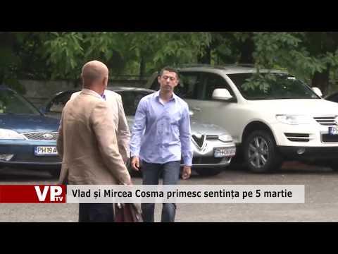 Vlad și Mircea Cosma primesc sentința pe 5 martie