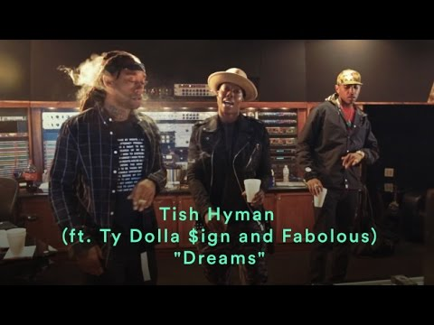 Tish Hyman Ft. Ty Dolla Sign & Fabolous  - Dreams
