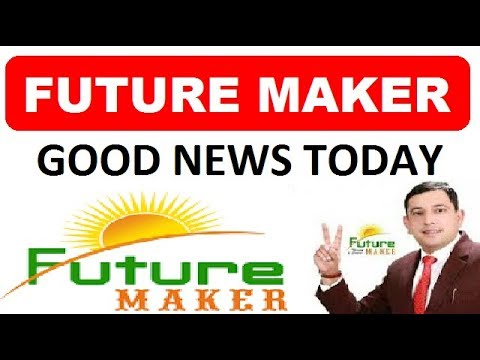 22 October ! Today There Are 3 Good News For All Future Maker Family Members | Future Maker News