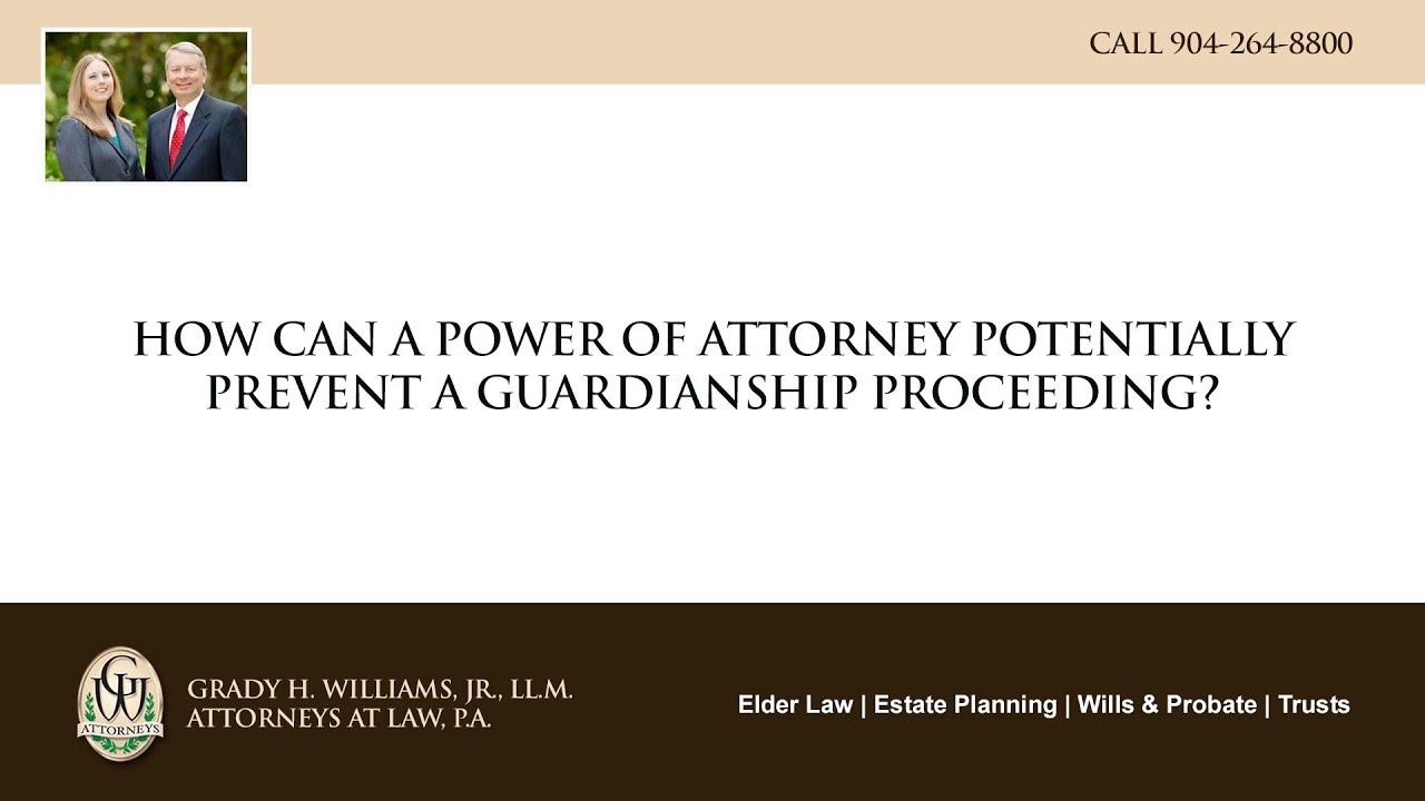 Video - How can a power of attorney potentially prevent a guardianship proceeding?