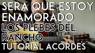 Será Que Estoy Enamorado - Los Plebes del Rancho - Tutorial - ACORDES - Como tocar en Guitarra