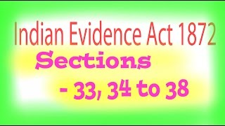 Indian Evidence Act : : Sections - 33, 34 to 38.