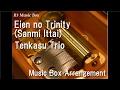 Eien no Trinity(Sanmi Ittai)/Tenkasu Trio [Music Box]