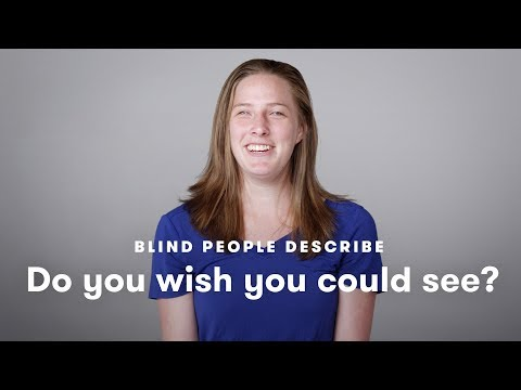 Blind People Tell Us If They Wish They Could See