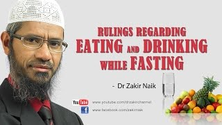 Rulings regarding eating and drinking while fasting by Dr Zakir Naik