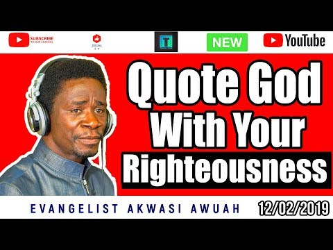 God quotes - Quote God With Your Righteousness By EVANGELIST AKWASI AWUAH