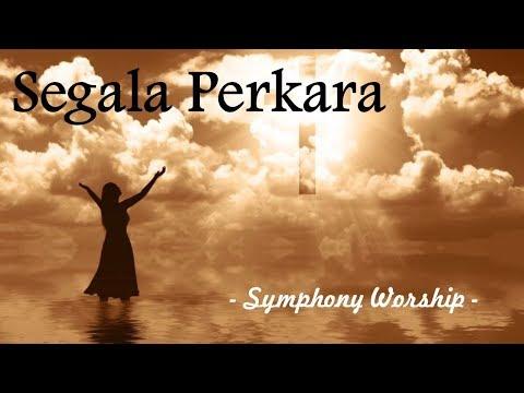 Segala Perkara - Symphony Worship