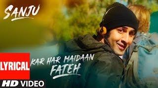 Video Kar Har Maidaan Fateh Lyrical | Sanju | Ranbir Kapoor | Rajkumar Hirani | Sukhwinder Singh | Shreya MP3, 3GP, MP4, WEBM, AVI, FLV Agustus 2018