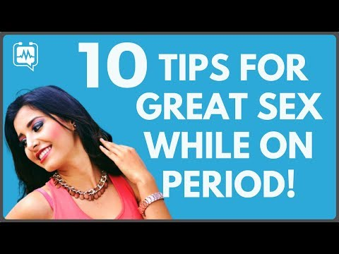 10 Tips To Having Great Sex While On Your Period -- Sex During Menstruation!