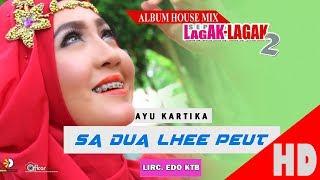 Video AYU KARTIKA - SA DUA LHEE PEUT - Album House Mix Sep Lagak-Lagak 2 HD Video Quality 2017 MP3, 3GP, MP4, WEBM, AVI, FLV Februari 2019