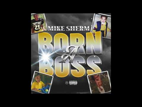 Mike Sherm - Born A Boss